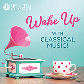 Wake Up with Classical Music! by Various Artists