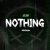 Nothing (Glow Version) by Glow