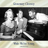 While We're Young (Remastered 2019) by Rosemary Clooney