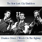 Drunken Driver / Wreck On The Highway (All Tracks Remastered) by The New Lost City Ramblers