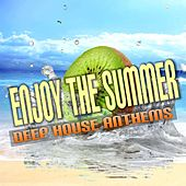 Enjoy the Summer: Deep House Anthems by Various Artists