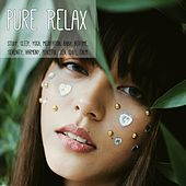 Pure Relax: Study, Sleep, Yoga, Meditation, Baby, Bedtime, Serenity, Harmony, Peaceful, Zen, Chill, Calm von Various Artists