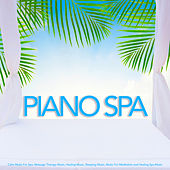 Piano Spa: Calm Music For Spa, Massage Therapy Music, Healing Music, Sleeping Music, Music For Meditation and Healing Spa Music by S.P.A