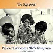 Buttered Popcorn / Who's Loving You (All Tracks Remastered) von The Supremes
