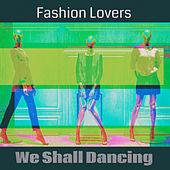 We Shall Dancing by Fashion Lovers
