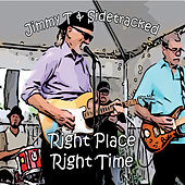 Right Place, Right Time de Jimmy T and Sidetracked