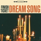 Dream Song by Finish Ticket