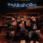 Firewater de Tha Alkaholiks