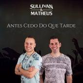 Antes Cedo do Que Tarde de Sullivan e Matheus