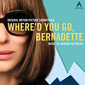 Where'd You Go, Bernadette (Original Motion Picture Soundtrack) by Graham Reynolds