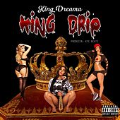 King Drip by King Dreama