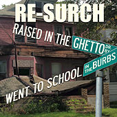 Raised in the Ghetto Went to School in the Burbs de Re-Surch