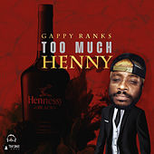 Too Much Henny by Gappy Ranks