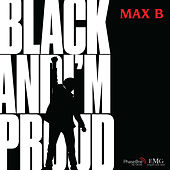 Black and I'm Proud by Max B.
