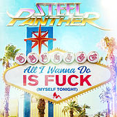 All I Wanna Do is Fuck (Myself Tonight) by Steel Panther