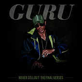 Never Sell Out: The Final Verses by Guru