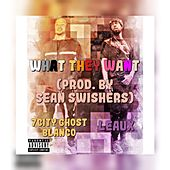 What They Want by 7City Ghost Blanco