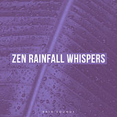 Zen Rainfall Whispers by Rain Sounds