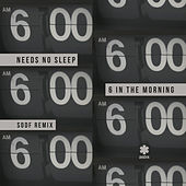 6 In The Morning (SODF Remix) by Needs No Sleep