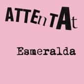 Esmeralda by Attentat