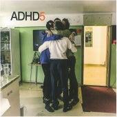 Adhd 5 by ADHD