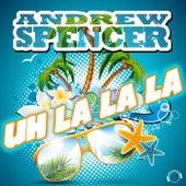 Uh La La La von Andrew Spencer