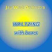 Waltzing with bears by Jay West orchestra