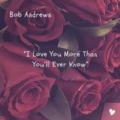 I Love You More Than You'll Ever Know de Bob Andrews