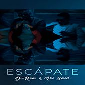 Escápate by D-Rem y Ari Said