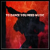 To Dance You Need Music von Various Artists