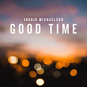 Good Time by Ingrid Michaelson