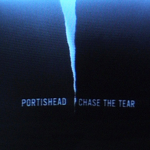 Chase the Tear de Portishead