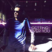 Getting Over You by Drifta