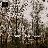 Piano Works by Kharitonov, Schumann, and Busoni de Arsentiy Kharitonov