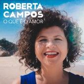 O Que É o Amor de Roberta Campos