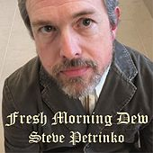 Fresh Morning Dew de Steve Petrinko