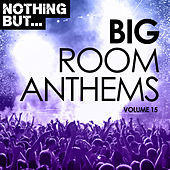 Nothing But... Big Room Anthems, Vol. 15 - EP by Various Artists