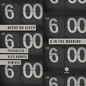 6 In The Morning (Remixes) von Needs No Sleep