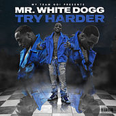 Try Harder von Mr. White Dogg