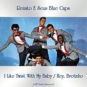 I Like Twist With My Baby / Hey, Brotinho (All Tracks Remastered) von Renato E Seus Bluecaps