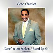 Kissin' In the Kitchen / Stand By Me (All Tracks Remastered) by Gene Chandler