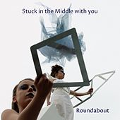 Stuck in the Middle with You by Roundabout