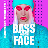Bass In Your Face, Vol. 3 (25 Electro House Monsters) - EP by Various Artists
