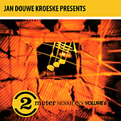 Jan Douwe Kroeske presents: 2 Meter Sessions, Vol. 6 von Various Artists