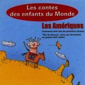 Les Amériques, Les Contes Des Enfants Du Monde de Les Conteurs