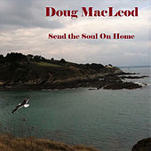 Send the Soul on Home de Doug MacLeod