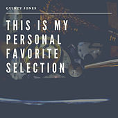 This is my Personal Favorite Selection by Quincy Jones