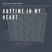 Anytime in my Heart von The Mills Brothers