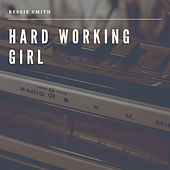 Hard working Girl by Bessie Smith