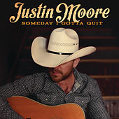 Someday I Gotta Quit by Justin Moore